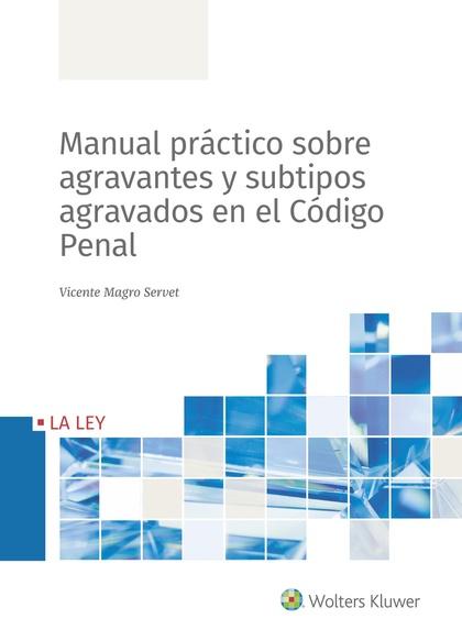 MANUAL PRÁCTICO SOBRE AGRAVANTES Y SUBTIPOS AGRAVADOS EN EL CÓDIGO PENAL.
