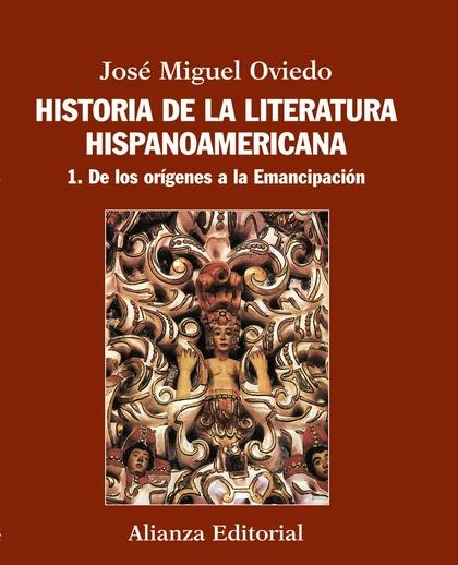 HISTORIA DE LA LITERATURA HISPANOAMERICANA. 1. DE LOS ORÍGENES A LA EMANCIPACIÓN