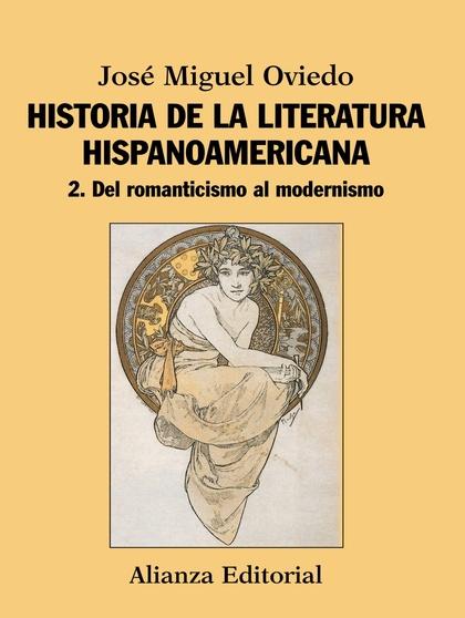 HISTORIA DE LA LITERATURA HISPANOAMERICANA. 2. DEL ROMANTICISMO AL MODERNISMO