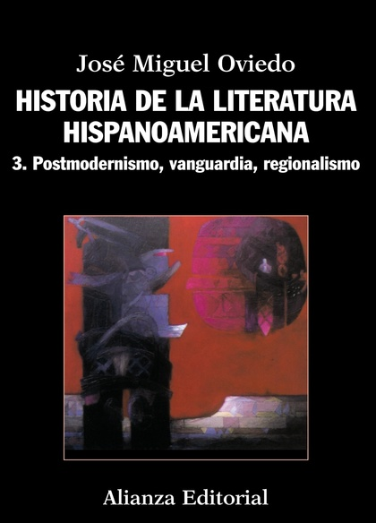 HISTORIA DE LA LITERATURA HISPANOAMERICANA. 3. POSTMODERNISMO, VANGUARDIA, REGIONALISMO