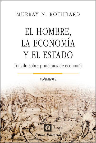 EL HOMBRE, LA ECONOMÍA Y EL ESTADO (VOLUMEN 1). TRATADO SOBRE PRINCIPIOS DE ECONOMÍA