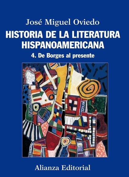 HISTORIA DE LA LITERATURA HISPANOAMERICANA. 4. DE BORGES AL PRESENTE