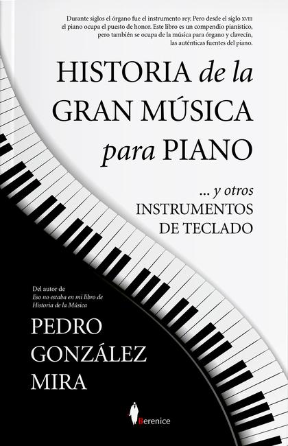 HISTORIA DE LA GRAN MÚSICA PARA PIANO. ... Y OTROS INSTRUMENTOS DE TECLADO