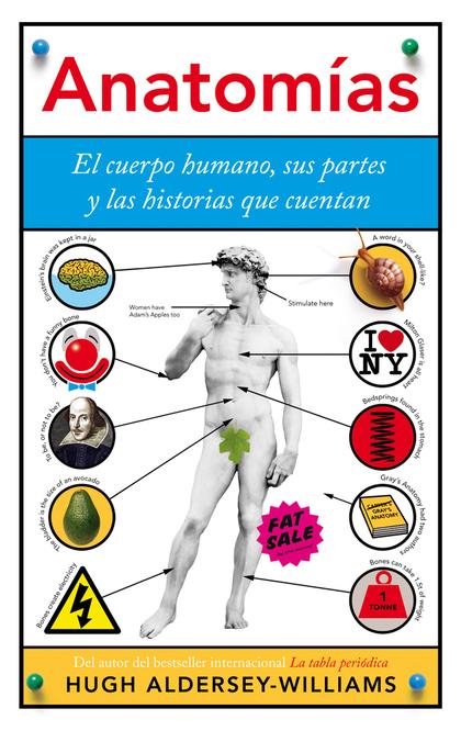ANATOMÍAS : EL CUERPO HUMANO, SUS PARTES Y LAS HISTORIAS QUE CUENTAN