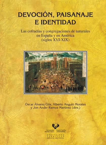 DEVOCIÓN, PAISANAJE E IDENTIDAD : LAS COFRADÍAS Y CONGREGACIONES DE NATURALES EN ESPAÑA Y EN AM
