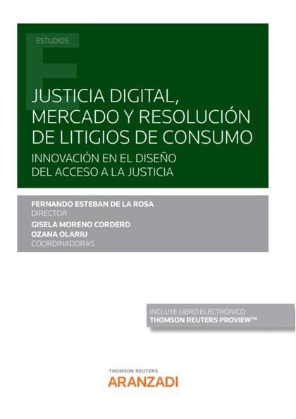 JUSTICIA DIGITAL, MERCADO Y RESOLUCIÓN DE LITIGIOS DE CONSUMO (PAPEL + E-BOOK). INNOVACIÓN EN E