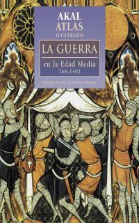 ATLAS ILUSTRADO AKAL DE LA GUERRA EN LA EDAD MEDIA 768-1492