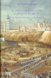 EL TOREO CABALLERESCO EN LA ÉPOCA DE FELIPE IV: TÉCNICAS Y SIGNIFICADO SOCIO-CULTURAL