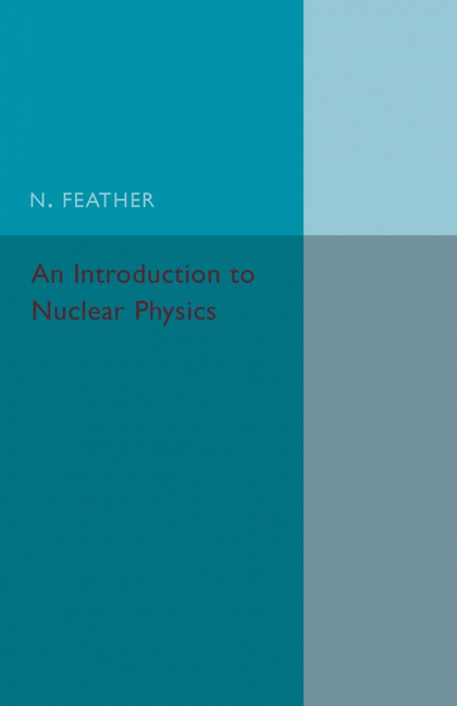 AN INTRODUCTION TO NUCLEAR PHYSICS