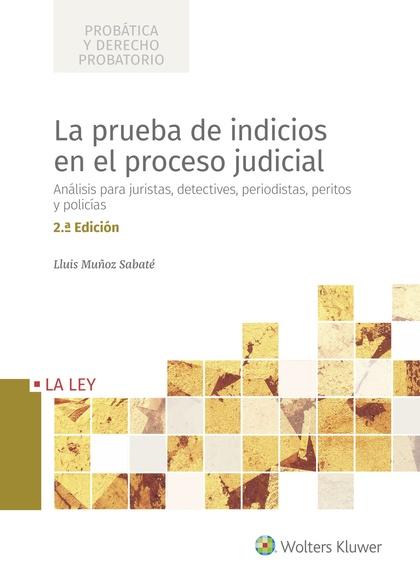 LA PRUEBA DE INDICIOS EN EL PROCESO JUDICIAL (2.ª EDICIÓN). ANÁLISIS PARA JURISTAS, DETECTIVES,