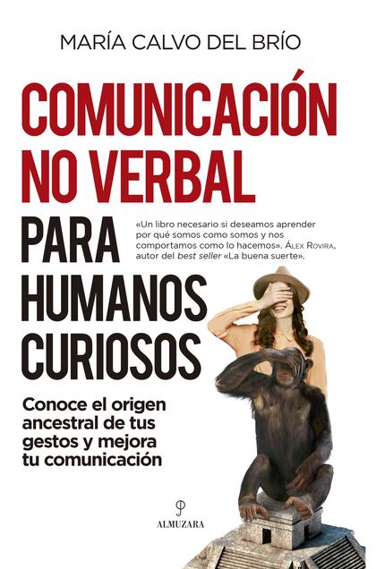 COMUNICACIÓN NO VERBAL PARA HUMANOS CURIOSOS. CONOCE EL ORIGEN ANCESTRAL DE TUS GESTOS Y MEJORA