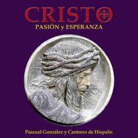CANTORES DE HÍSPALIS - CRISTO, PASIÓN Y ESPERANZA