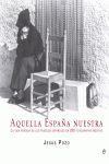 AQUELLA ESPAÑA NUESTRA : LA VIDA PERDIDA DE LOS PUEBLOS ESPAÑOLES EN 200 FOTOGRAFÍAS INÉDITAS
