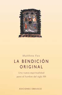LA BENDICIÓN ORIGINAL: UNA NUEVA ESPIRITUALIDAD PARA EL HOMBRE DEL S.