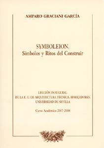 SYMBOLEION. SÍMBOLOS Y RITOS DEL CONSTRUIR.