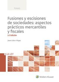 FUSIONES Y ESCISIONES DE SOCIEDADES: ASPECTOS PRÁCTICOS MERCANTILES Y FISCALES.