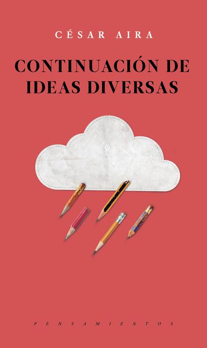 CONTINUACIÓN DE IDEAS DIVERSAS / CÉSAR AIRA..