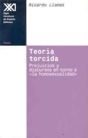 TEORIA TORCIDA PREJUICIOS Y DISCURSOS EN TORNO A LA HOMOSEXUALIDAD