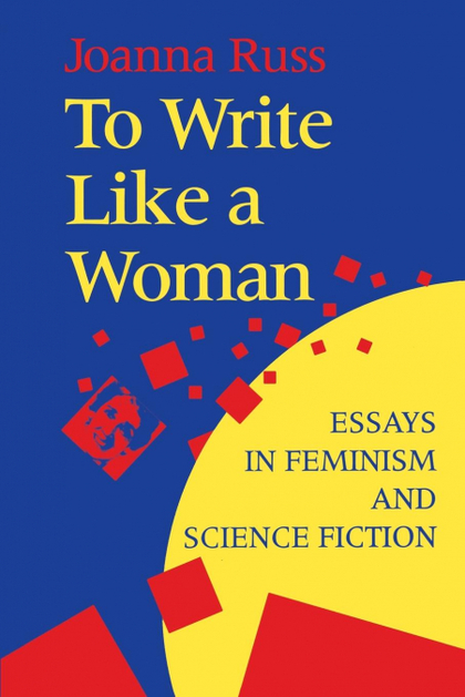 TO WRITE LIKE A WOMAN. ESSAYS IN FEMINISM AND SCIENCE FICTION