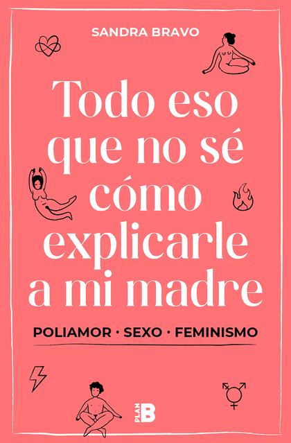 TODO ESO QUE NO SÉ CÓMO EXPLICARLE A MI MADRE. (POLI)AMOR, SEXO Y FEMINISMO