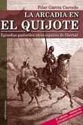 LA ARCADIA EN EL QUIJOTE.. EPISODIOS PASTORILES: OTROS ESPACIOS DE LIBERTAD