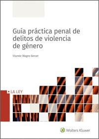 GUÍA PRÁCTICA PENAL DE DELITOS DE VIOLENCIA DE GÉNERO.