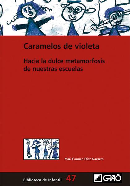 CARAMELOS DE VIOLETA. HACIA LA DULCE METAMORFOSIS DE NUESTRAS ESCUELAS