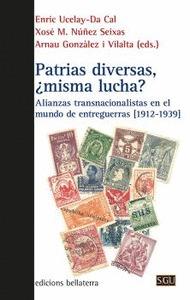 PATRIAS DIVERSAS, ¿MISMA LUCHA?. ALIANZAS TRANSNACIONALISTAS EN EL MUNDO DE ENTREGUERRAS (1912-
