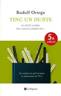 TINC UN DUBTE : EL PETIT LLIBRE DEL CATALÀ CORRECTE