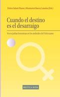 CUANDO EL DESTINO ES EL DESARRAIGO : VOCES JUDÍAS FEMENINAS EN LOS UMBRALES DEL HOLOCAUSTO