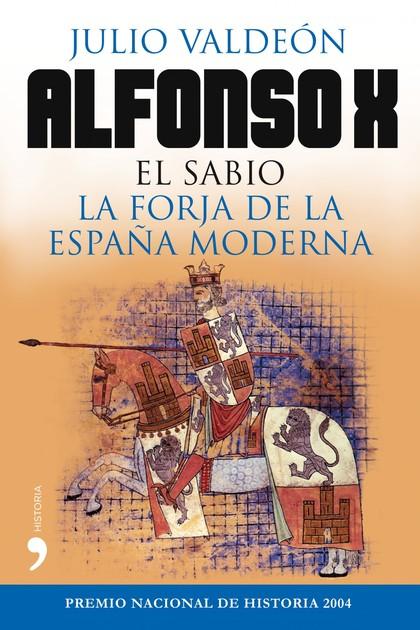 ALFONSO X EL SABIO : LA FORJA DE LA ESPAÑA MODERNA