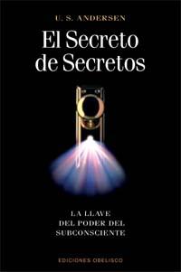 EL SECRETO DE SECRETOS : LA LLAVE DEL PODER DEL SUBCONSCIENTE