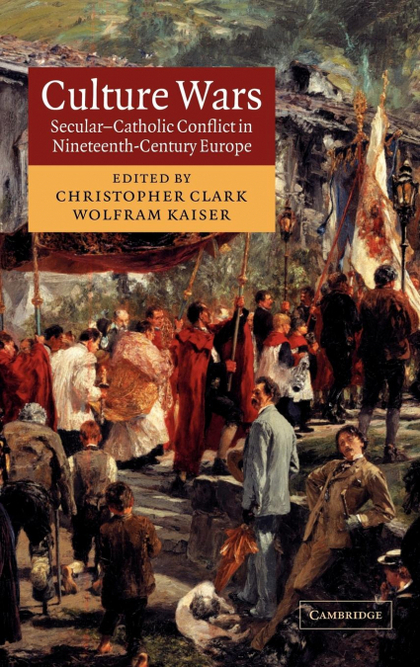 CULTURE WARS. SECULAR-CATHOLIC CONFLICT IN NINETEENTH-CENTURY EUROPE