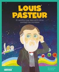 LOUIS PASTEUR. EL CIENTÍFICO QUE DESCUBRIÓ CÓMO COMBATIR LOS MICROBIOS