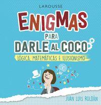 ENIGMAS PARA DARLE AL COCO. JUEGOS DE LÓGICA, MATEMÁTICAS E ILUSIONISMO.