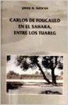 CARLOS DE FOUCAULD EN EL SAHARA ENTRE LOS TUAREG