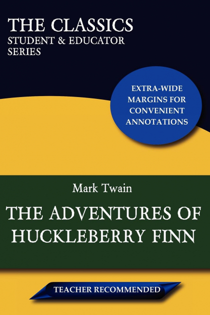 THE ADVENTURES OF HUCKLEBERRY FINN (THE CLASSICS. STUDENT & EDUCATOR SERIES)
