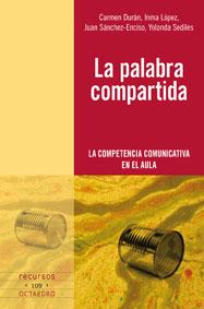 LA PALABRA COMPARTIDA : LA COMPETENCIA COMUNICATIVA EN EL AULA