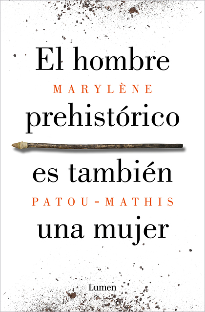 EL HOMBRE PREHISTÓRICO ES TAMBIÉN UNA MUJER. UNA HISTORIA DE LA INVISIBILIDAD DE LAS MUJERES