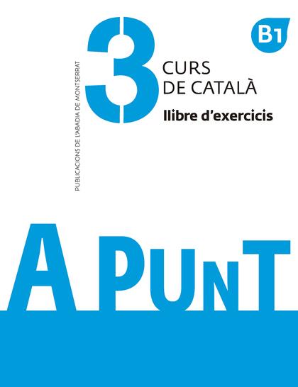 A PUNT. CURS DE CATALÀ. LLIBRE D´EXERCICIS, 3.