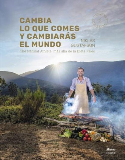 CAMBIA LO QUE COMES Y CAMBIARÁS EL MUNDO. THE NATURAL ATHLETE: MÁS ALLÁ DE LA DIETA PALEO