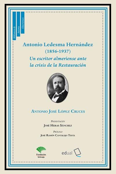 ANTONIO LEDESMA HERNÁNDEZ (1856-1937). UN ESCRITOR ALMERIENSE ANTE LA CRISIS DE LA RESTAURACIÓN
