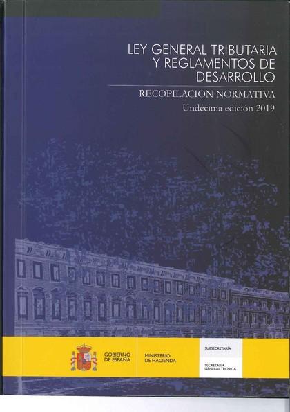 LEY GENERAL TRIBUTARIA Y REGLAMENTOS DE DESARROLLO. RECOPILACIÓN NORMATIVA