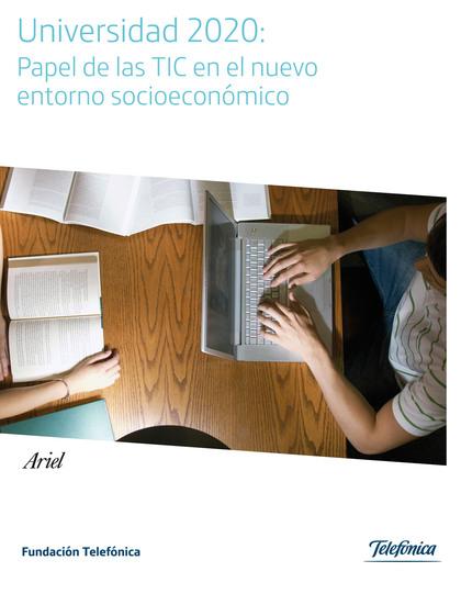 UNIVERSIDAD 2020 : PAPEL DE LAS TIC EN EL NUEVO ENTORNO SOCIOECONÓMICO