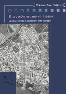 EL PROYECTO URBANO EN ESPAÑA : GÉNESIS Y DESARROLLO DE UN URBANISMO DE LOS ARQUITECTOS