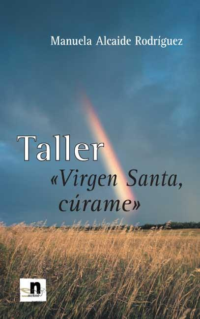 TALLER ´VIRGEN SANTA, CÚRAME´