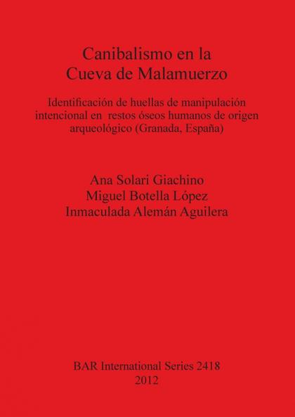 CANIBALISMO EN LA CUEVA DE MALAMUERZO. IDENTIFICACIÓN DE HUELLAS DE MANIPULACIÓN INTENCIONAL EN