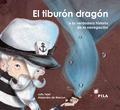 EL TIBURÓN DRAGÓN : O LA VERDADERA HISTORIA DE LA NAVEGACIÓN