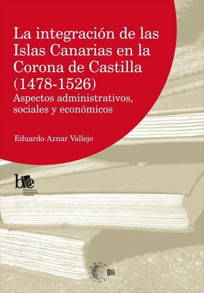 La integracion de las Islas Canarias en la Corona de Castilla (1478-1526)
