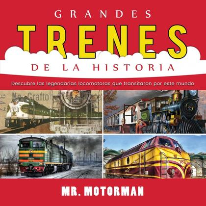 GRANDES TRENES DE LA HISTORIA. DESCUBRE LAS LEGENDARIAS LOCOMOTORAS QUE TRANSITARON POR ESTE MU